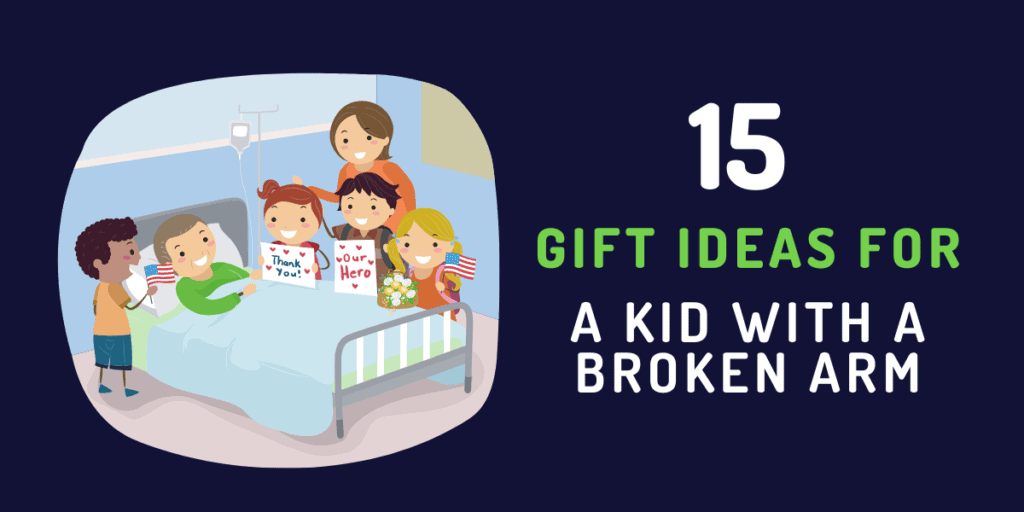 get well gift ideas for a kid with a broken arm