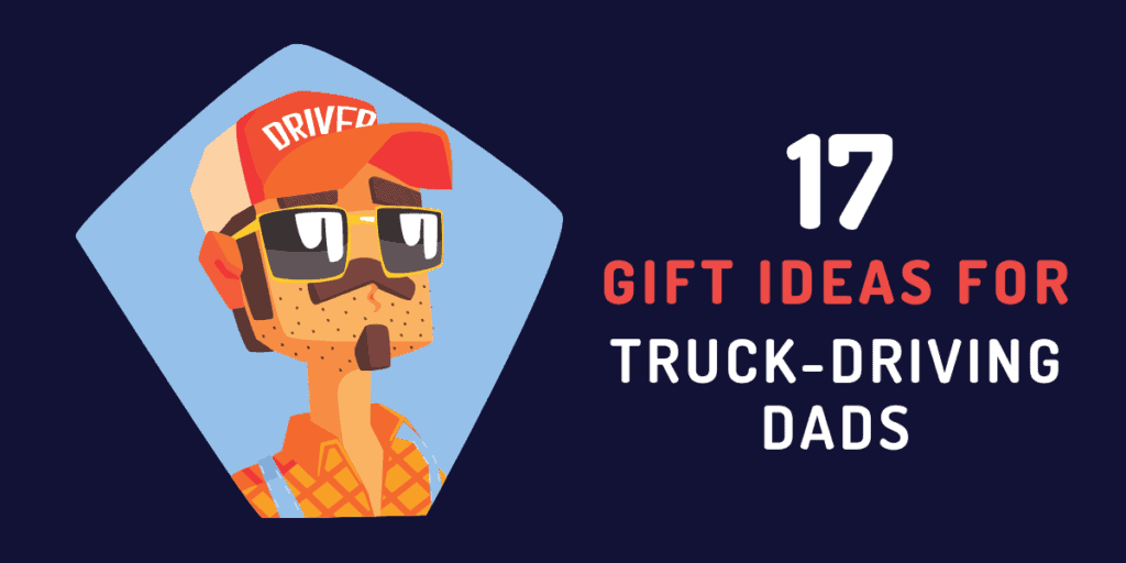 gift ideas for truck driving dads