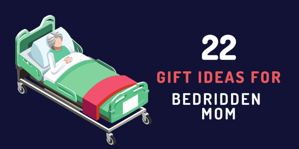 gift ideas for bedridden mom
