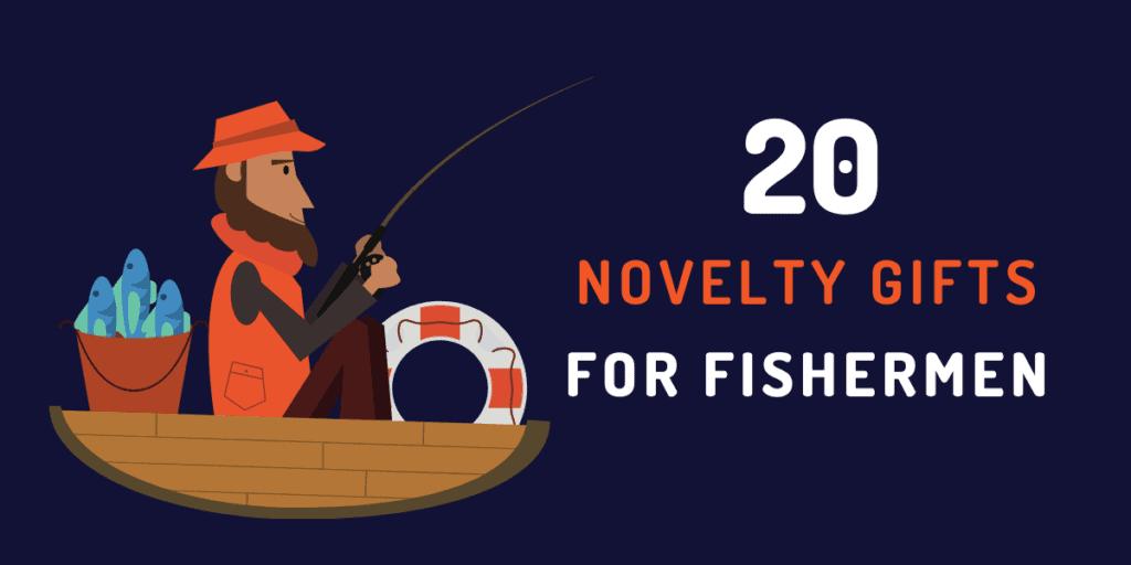 novelty gifts for fishermen